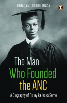 9781770229266 - The Man Who Founded the ANC - Bongani Ngqulunga